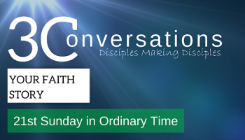 3 Conversations, Disciples Making Disciples: Your Faith Story