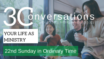 3 Conversations, Disciples Making Disciples: Your Life As Ministry