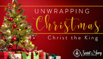 Unwrapping Christmas: Christ the King