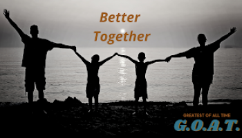 The Greatest of All Time Wk 3: Better Together
