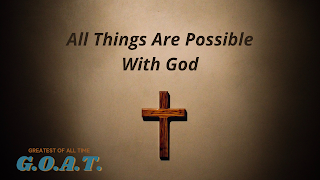 Greatest of All Time Week 4: All Things are possible with God